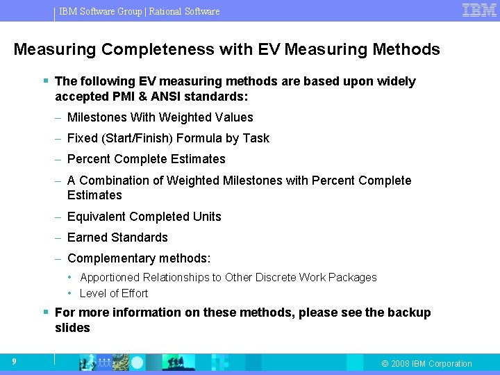 IBM Software Group   Rational Software Measuring Completeness with EV Measuring Methods § The