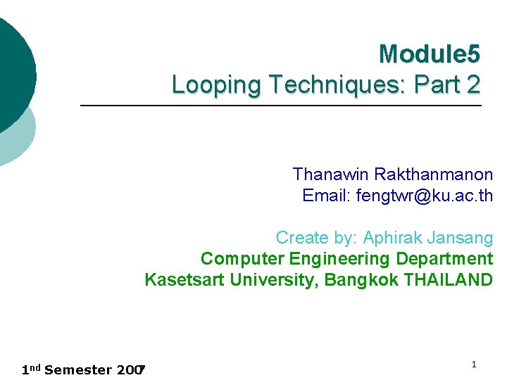 Module 5 Looping Techniques: Part 2 Thanawin Rakthanmanon Email: fengtwr@ku. ac. th Create by: