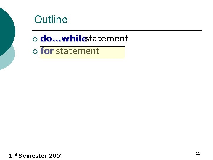 Outline do…whilestatement ¡ for statement ¡ 1 nd Semester 200 7 12