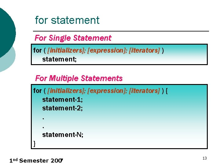 for statement For Single Statement for ( [initializers]; [expression]; [iterators] ) statement; For Multiple