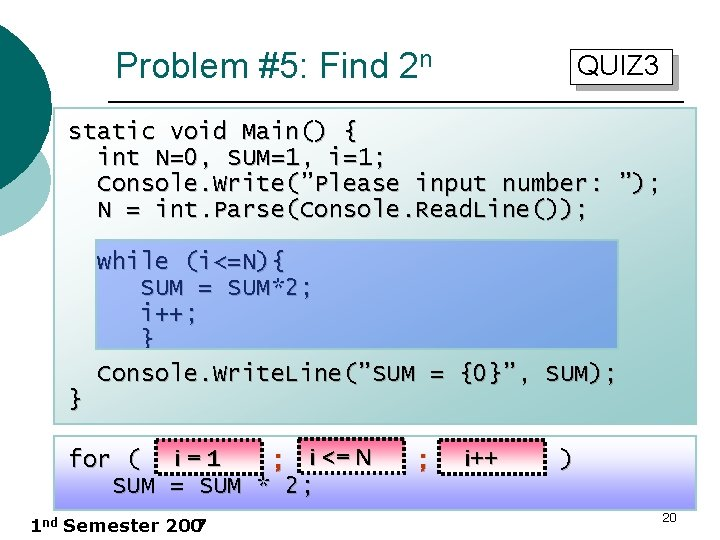 Problem #5: Find 2 n QUIZ 3 static void Main() { int N=0, SUM=1,