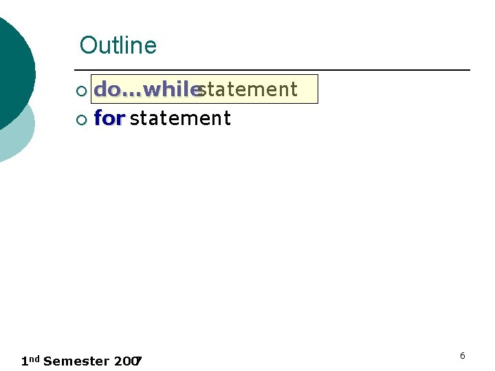 Outline do…whilestatement ¡ for statement ¡ 1 nd Semester 200 7 6