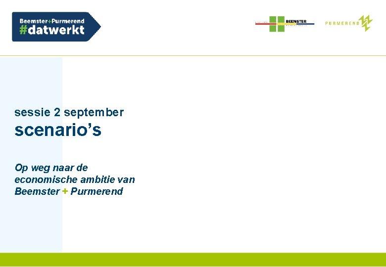 sessie 2 september scenario's Op weg naar de economische ambitie van Beemster + Purmerend
