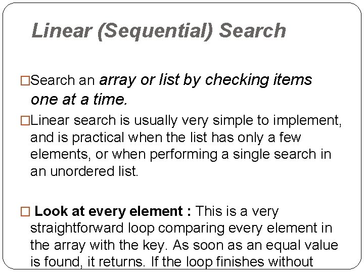 Linear (Sequential) Search array or list by checking items one at a time. �Search