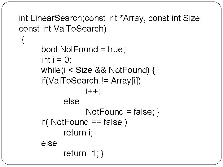 int Linear. Search(const int *Array, const int Size, const int Val. To. Search) {