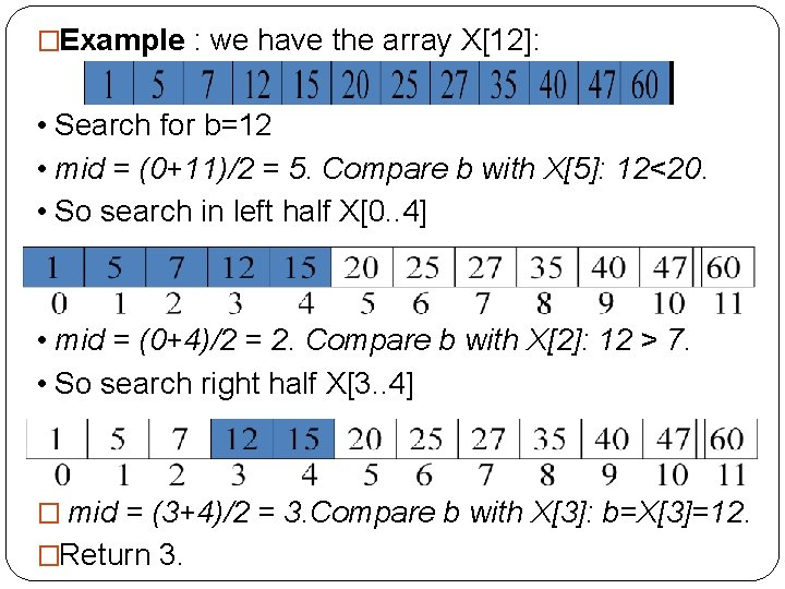 �Example : we have the array X[12]: • Search for b=12 • mid =