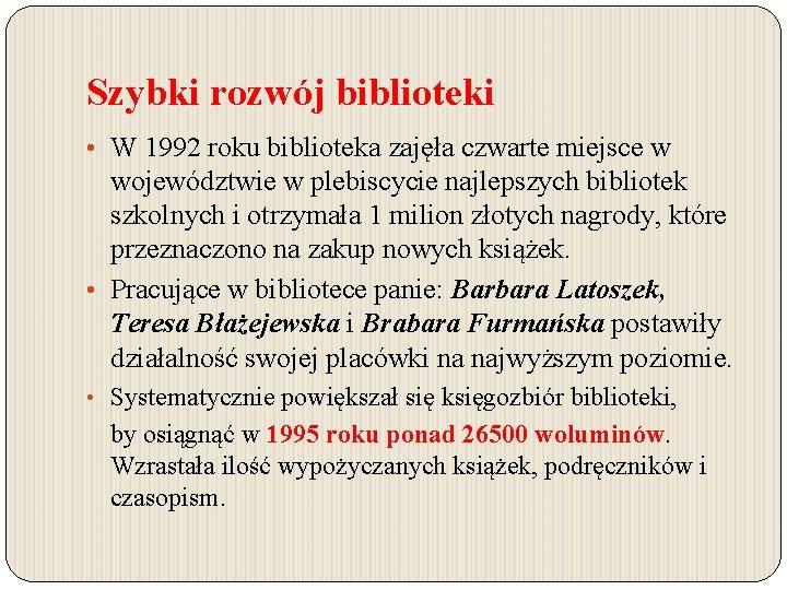 Szybki rozwój biblioteki • W 1992 roku biblioteka zajęła czwarte miejsce w województwie w