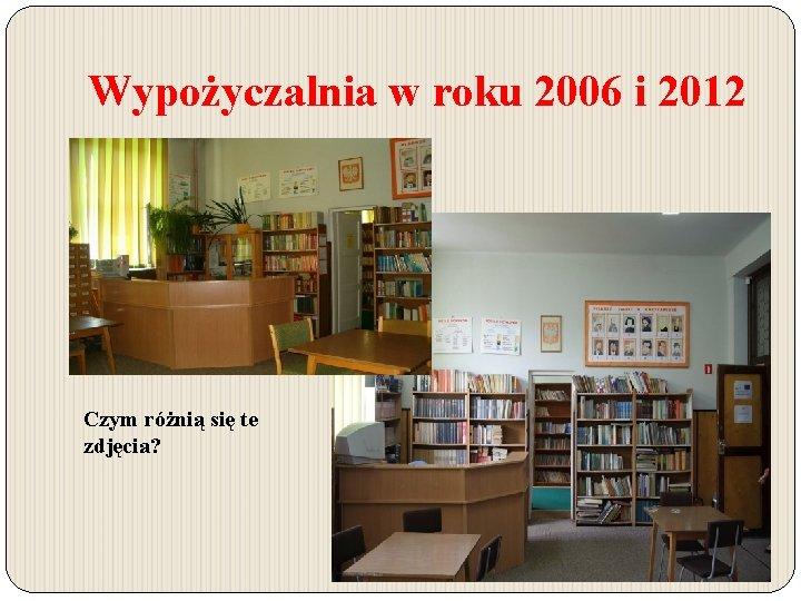 Wypożyczalnia w roku 2006 i 2012 Czym różnią się te zdjęcia?