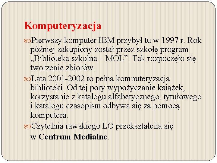 Komputeryzacja Pierwszy komputer IBM przybył tu w 1997 r. Rok później zakupiony został przez