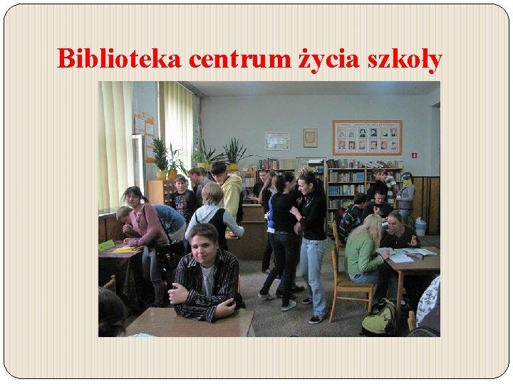 Biblioteka centrum życia szkoły