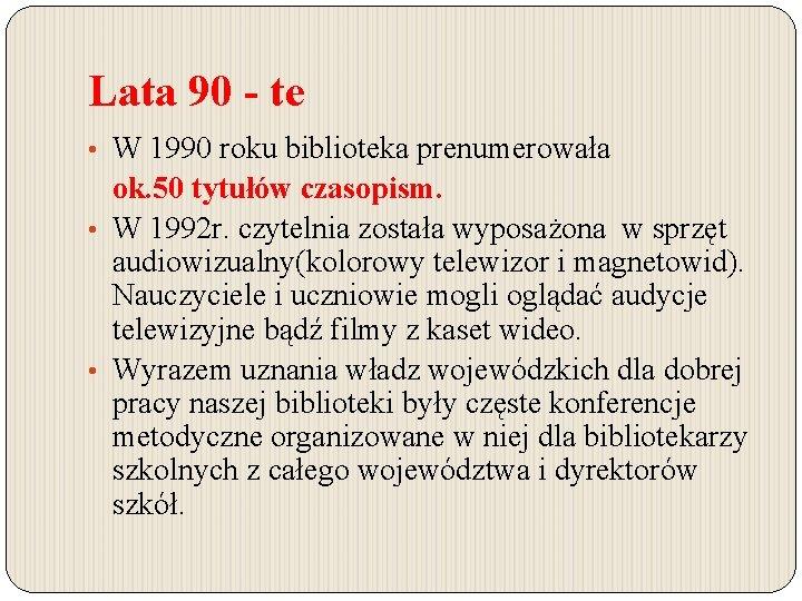 Lata 90 - te • W 1990 roku biblioteka prenumerowała ok. 50 tytułów czasopism.