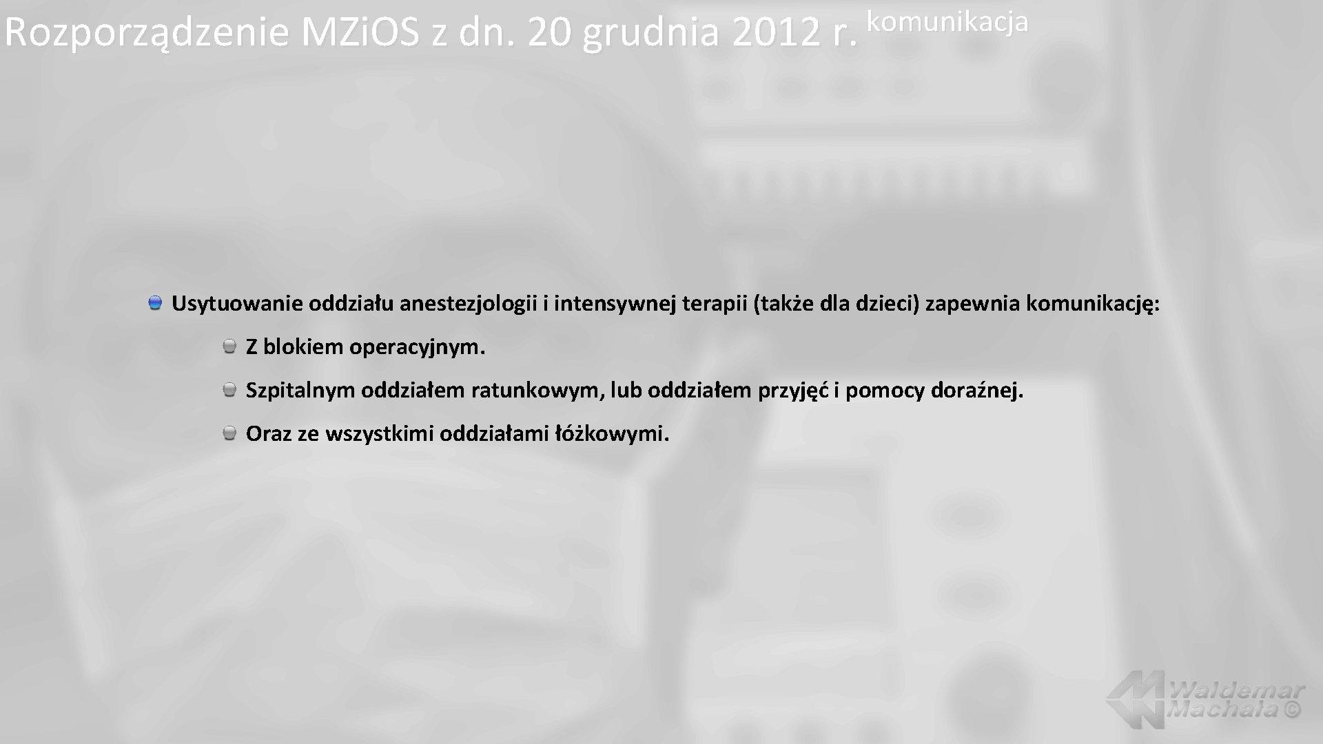 komunikacja Rozporządzenie MZi. OS z dn. 20 grudnia 2012 r. Usytuowanie oddziału anestezjologii i