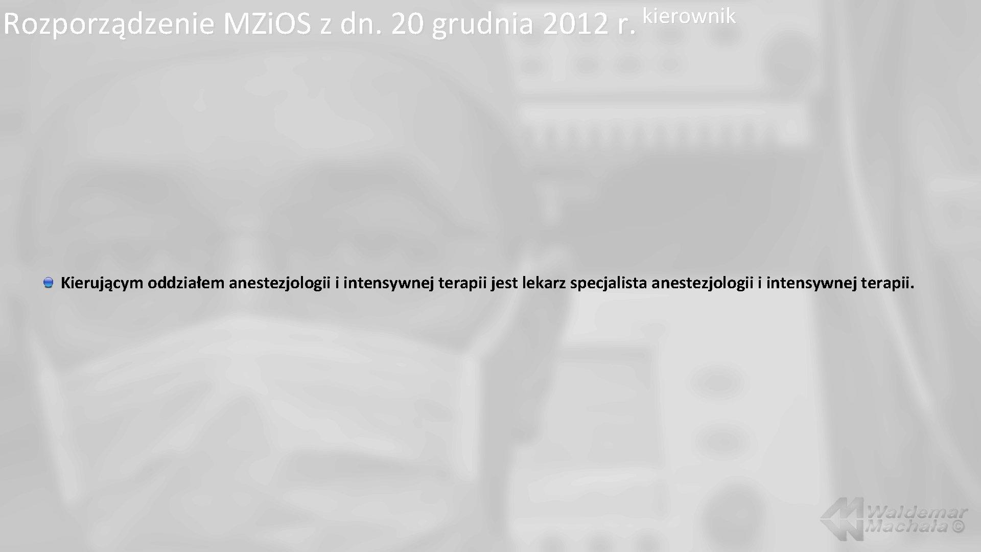 kierownik Rozporządzenie MZi. OS z dn. 20 grudnia 2012 r. Kierującym oddziałem anestezjologii i