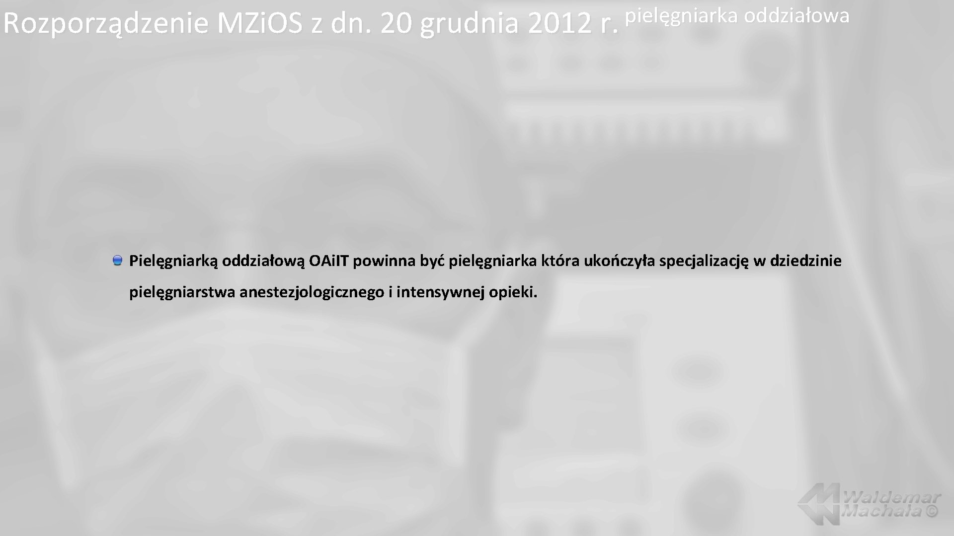 pielęgniarka oddziałowa Rozporządzenie MZi. OS z dn. 20 grudnia 2012 r. Pielęgniarką oddziałową OAi.
