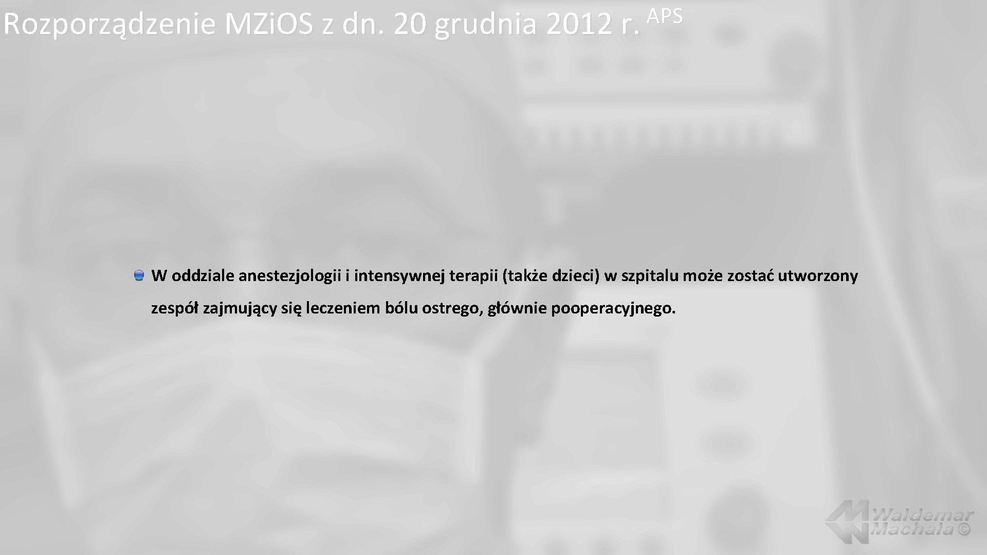 APS Rozporządzenie MZi. OS z dn. 20 grudnia 2012 r. W oddziale anestezjologii i