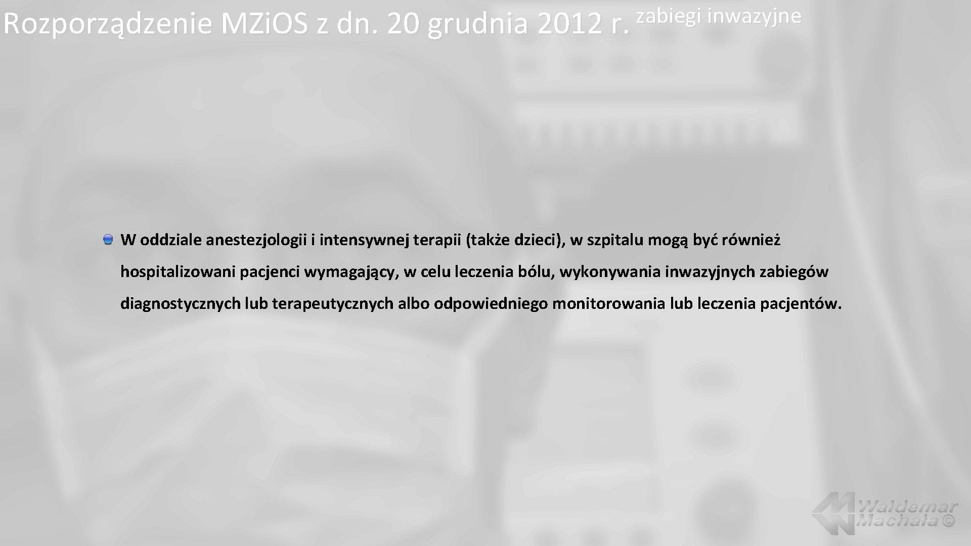 zabiegi inwazyjne Rozporządzenie MZi. OS z dn. 20 grudnia 2012 r. W oddziale anestezjologii