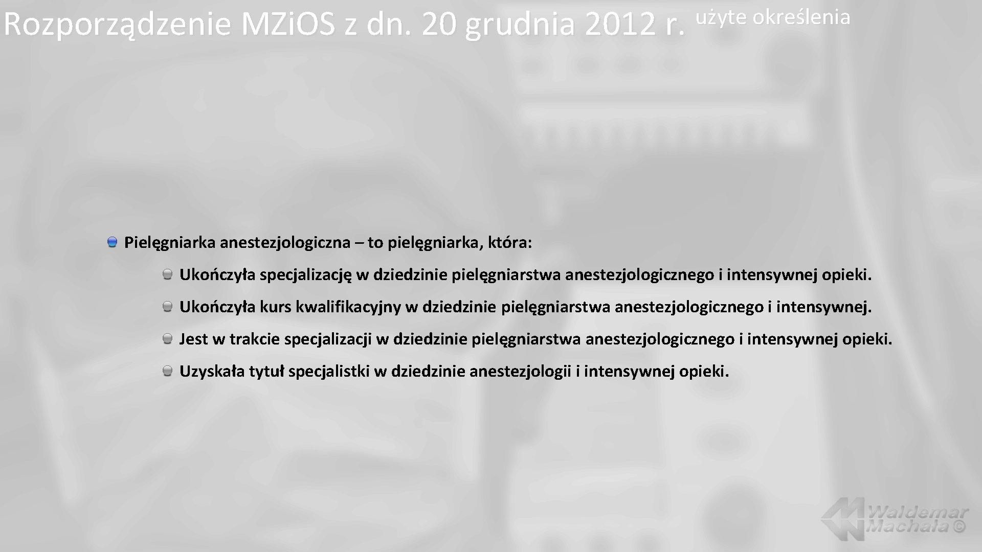 Rozporządzenie MZi. OS z dn. 20 grudnia 2012 r. użyte określenia Pielęgniarka anestezjologiczna –