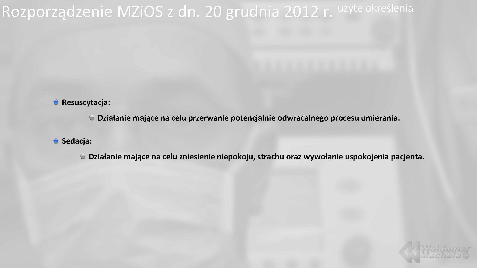 Rozporządzenie MZi. OS z dn. 20 grudnia 2012 r. użyte określenia Resuscytacja: Działanie mające