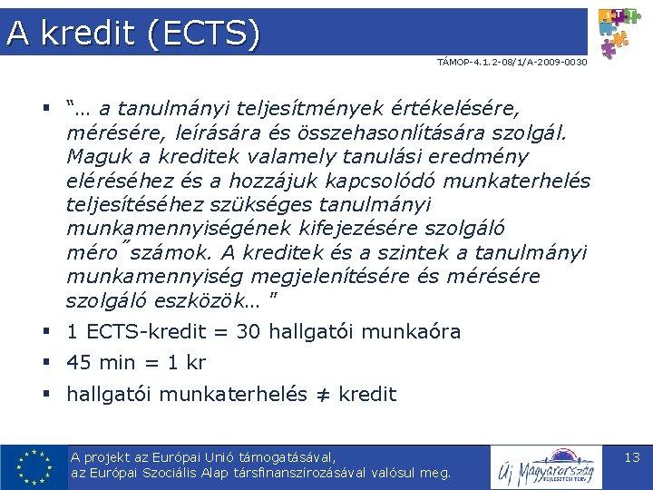 """A kredit (ECTS) TÁMOP-4. 1. 2 -08/1/A-2009 -0030 § """"… a tanulmányi teljesítmények értékelésére,"""