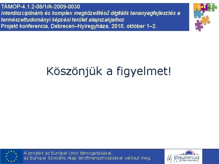 TÁMOP-4. 1. 2 -08/1/A-2009 -0030 Interdiszciplináris és komplex megközelítésű digitális tananyagfejlesztés a természettudományi képzési