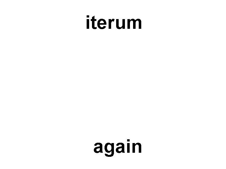 iterum again