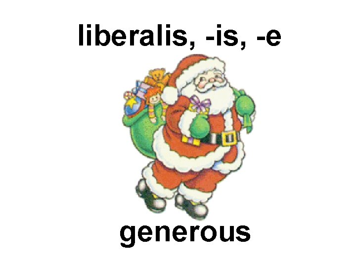 liberalis, -e generous
