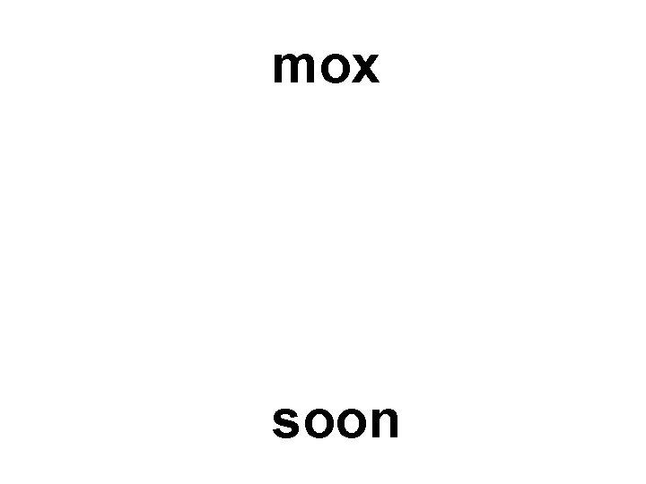mox soon