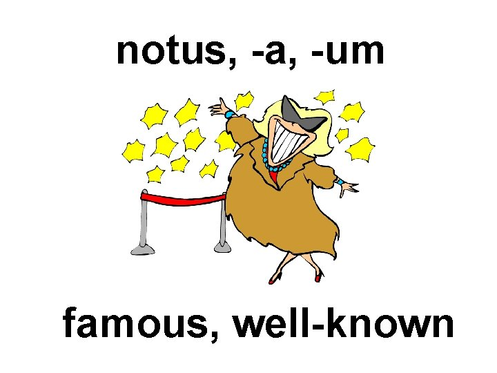 notus, -a, -um famous, well-known