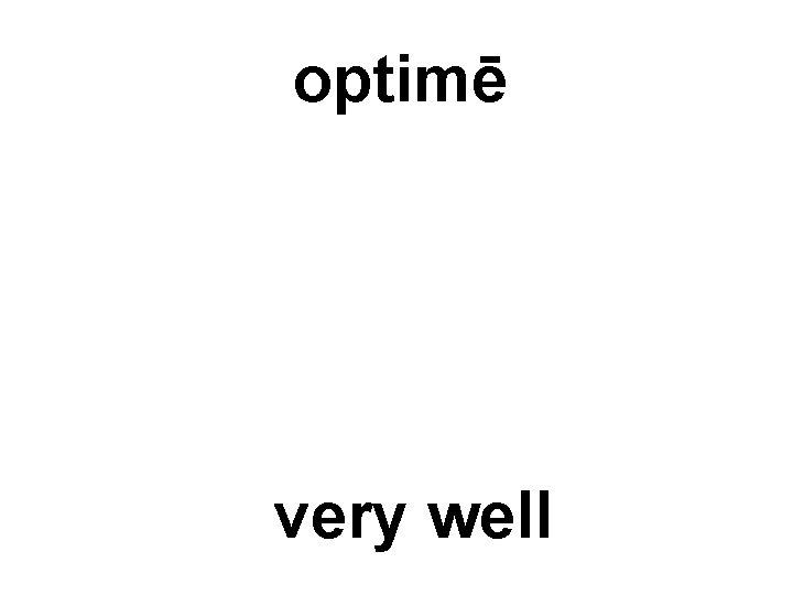 optimē very well