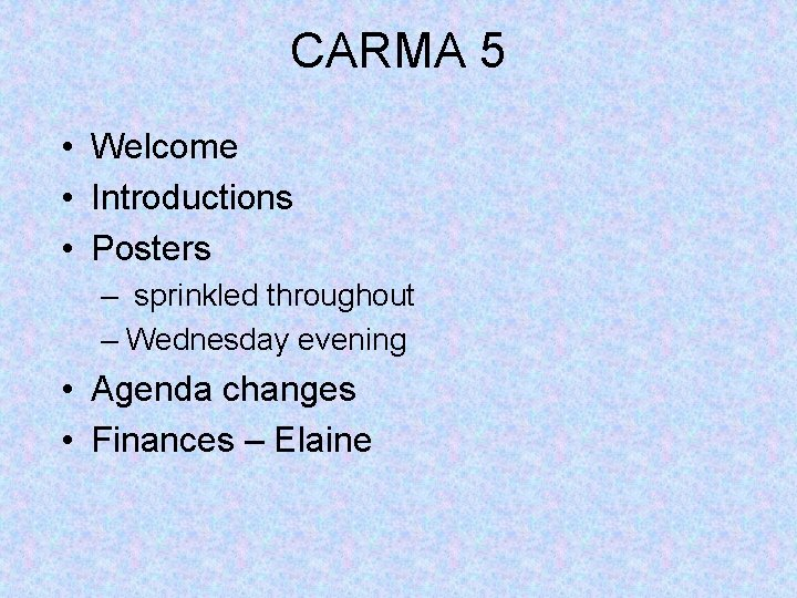 CARMA 5 • Welcome • Introductions • Posters – sprinkled throughout – Wednesday evening