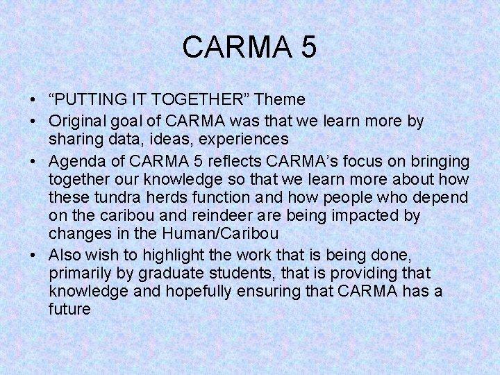 "CARMA 5 • ""PUTTING IT TOGETHER"" Theme • Original goal of CARMA was that"
