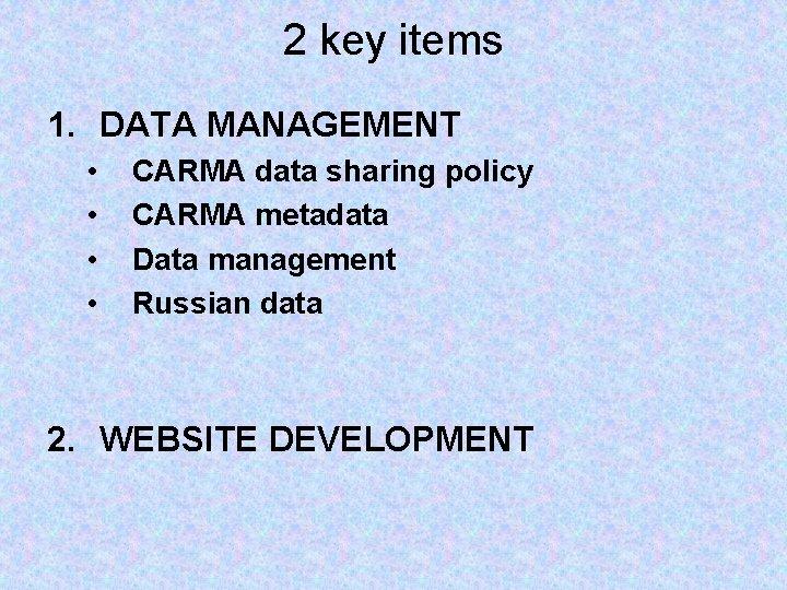 2 key items 1. DATA MANAGEMENT • • CARMA data sharing policy CARMA metadata