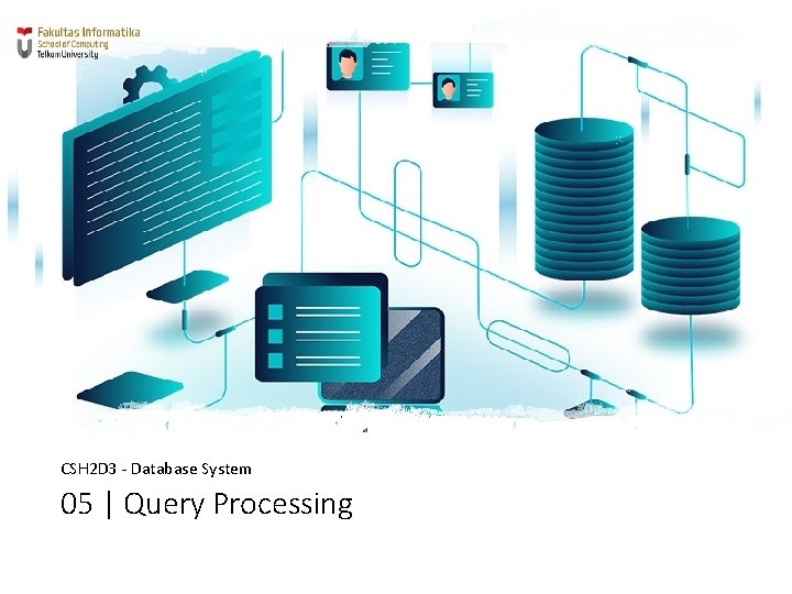 CSH 2 D 3 - Database System 05   Query Processing