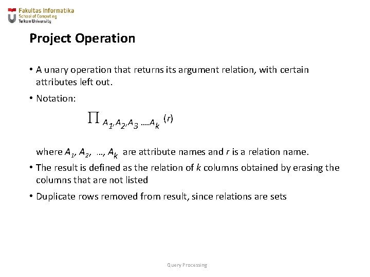 Project Operation • A unary operation that returns its argument relation, with certain attributes
