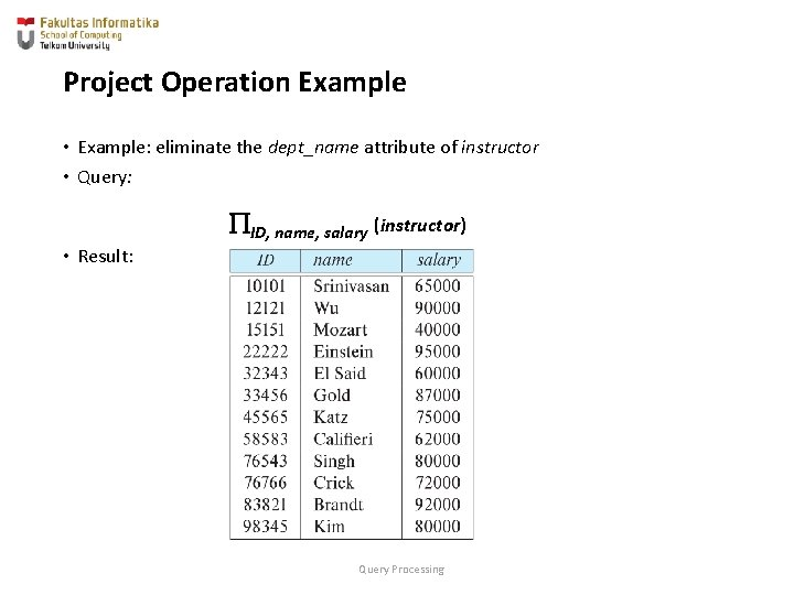 Project Operation Example • Example: eliminate the dept_name attribute of instructor • Query: ID,