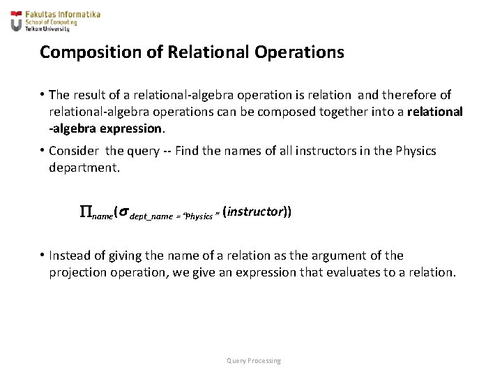 Composition of Relational Operations • The result of a relational-algebra operation is relation and