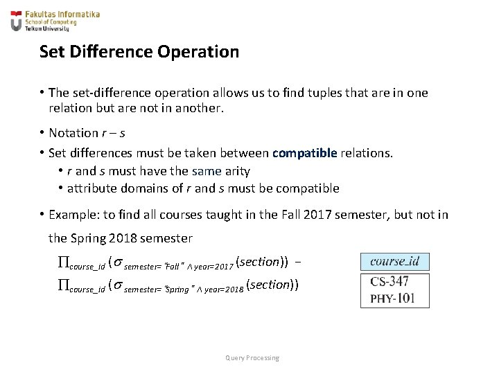 Set Difference Operation • The set-difference operation allows us to find tuples that are