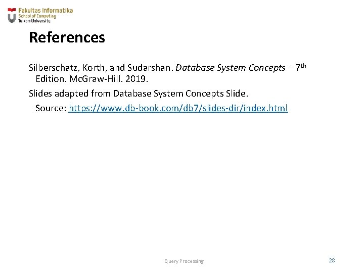 References Silberschatz, Korth, and Sudarshan. Database System Concepts – 7 th Edition. Mc. Graw-Hill.