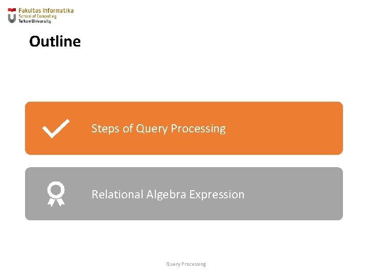 Outline Steps of Query Processing Relational Algebra Expression Query Processing