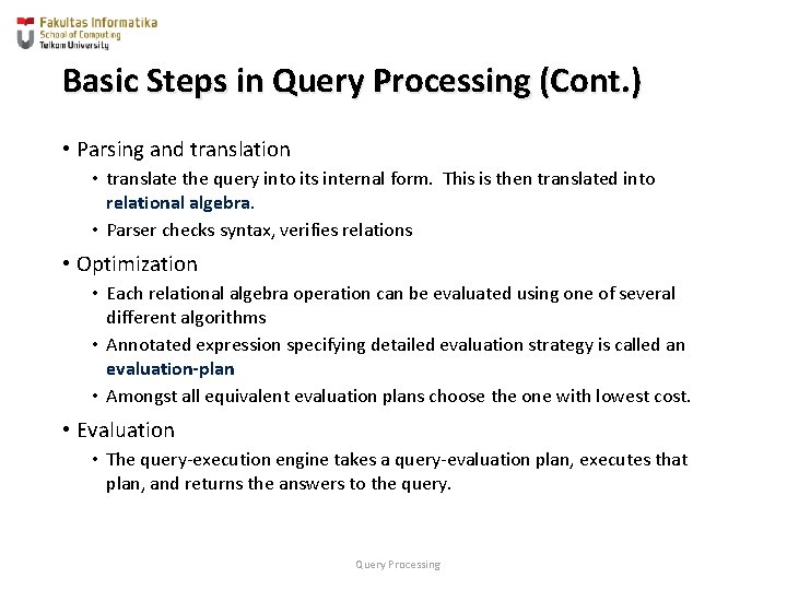 Basic Steps in Query Processing (Cont. ) • Parsing and translation • translate the