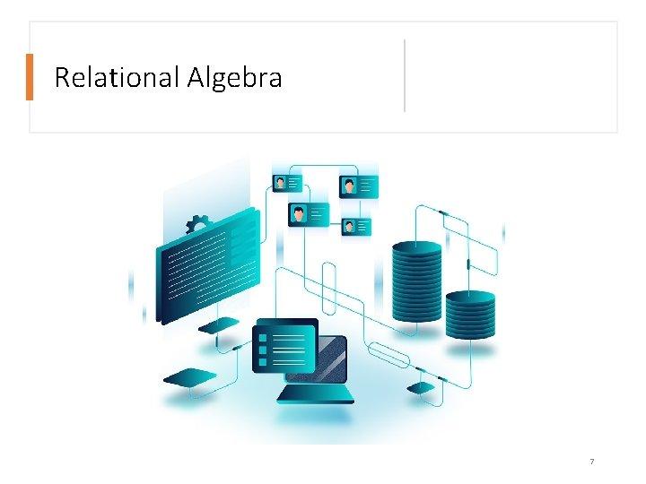 Relational Algebra Query Processing 7