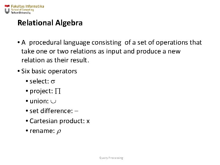 Relational Algebra • A procedural language consisting of a set of operations that take