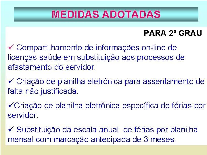 MEDIDAS ADOTADAS PARA 2º GRAU ü Compartilhamento de informações on-line de licenças-saúde em substituição