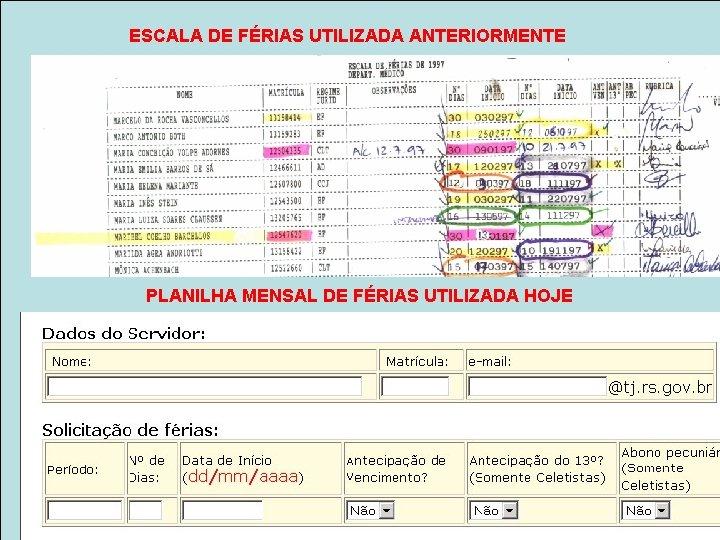 ESCALA DE FÉRIAS UTILIZADA ANTERIORMENTE Escanear planilhas de escala de férias antes e depois