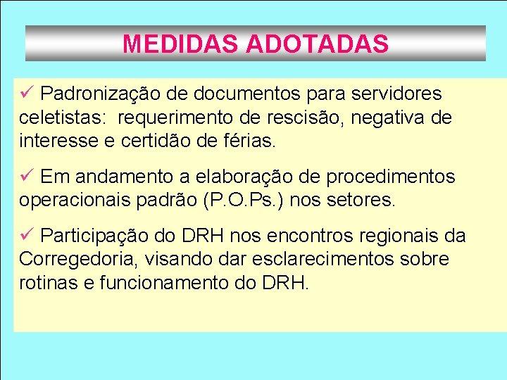 MEDIDAS ADOTADAS ü Padronização de documentos para servidores celetistas: requerimento de rescisão, negativa de