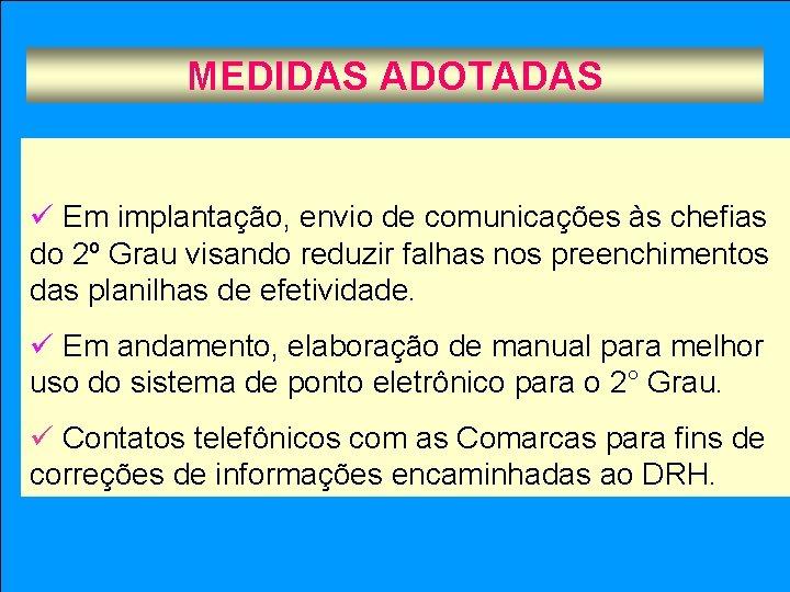 MEDIDAS ADOTADAS ü Em implantação, envio de comunicações às chefias do 2º Grau visando