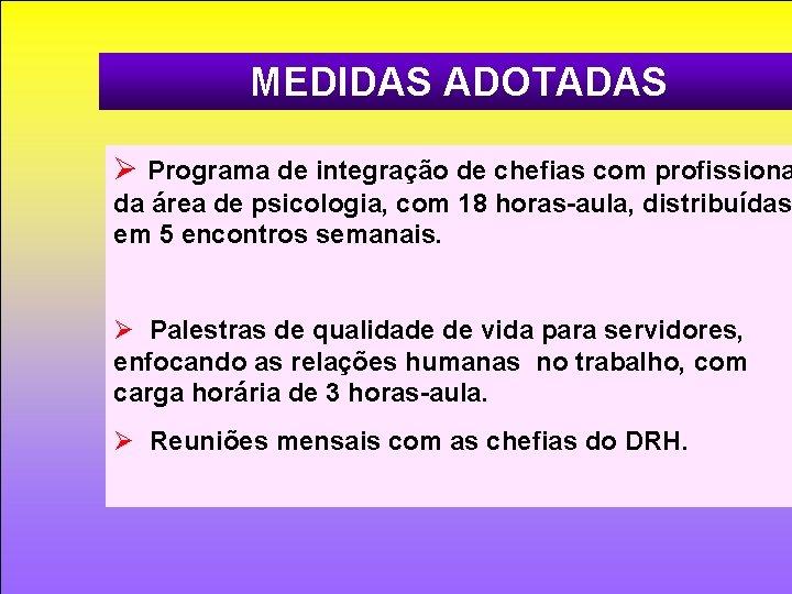MEDIDAS ADOTADAS Ø Programa de integração de chefias com profissiona da área de psicologia,