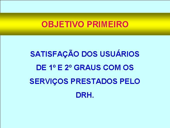 OBJETIVO PRIMEIRO SATISFAÇÃO DOS USUÁRIOS DE 1º E 2º GRAUS COM OS SERVIÇOS PRESTADOS