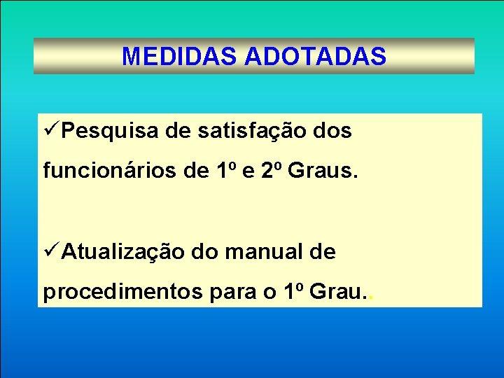 MEDIDAS ADOTADAS üPesquisa de satisfação dos funcionários de 1º e 2º Graus. üAtualização do