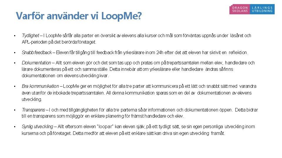 Varför använder vi Loop. Me? • Tydlighet – I Loop. Me så får alla